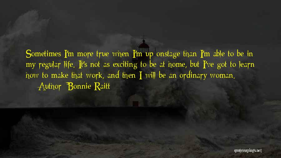 An Exciting Life Quotes By Bonnie Raitt