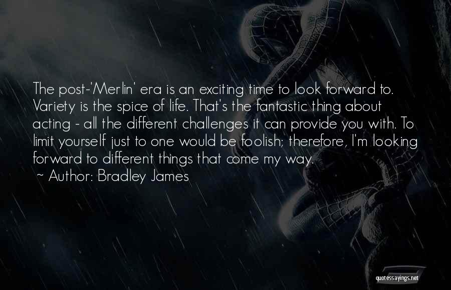 An Exciting Life Quotes By Bradley James