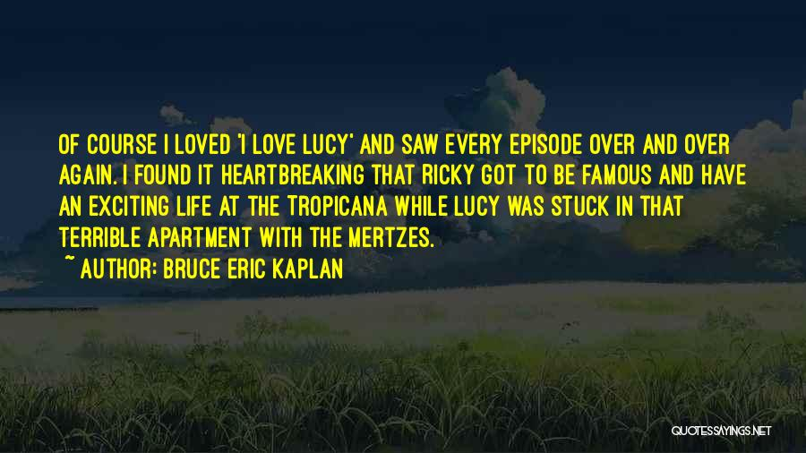 An Exciting Life Quotes By Bruce Eric Kaplan