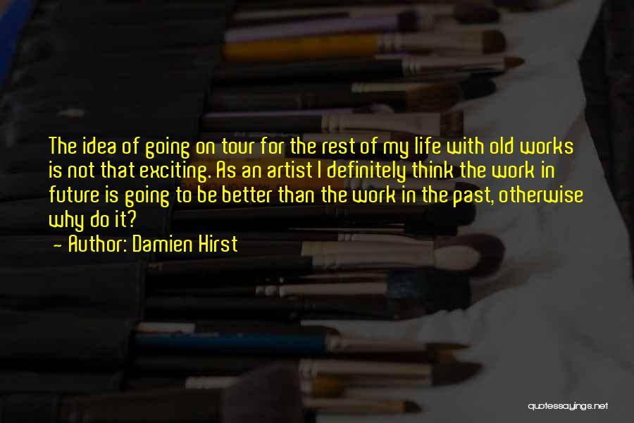 An Exciting Life Quotes By Damien Hirst