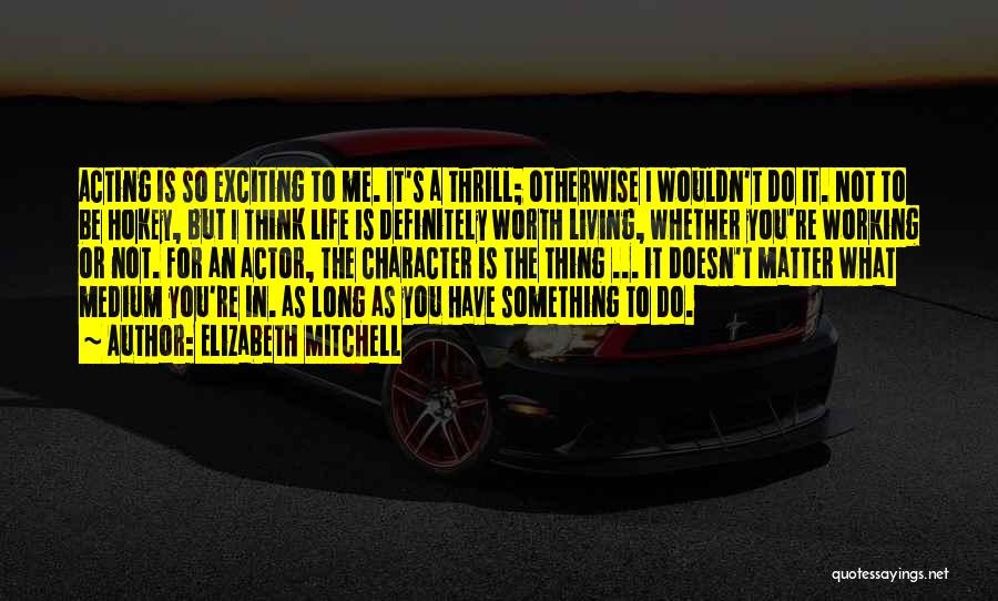 An Exciting Life Quotes By Elizabeth Mitchell