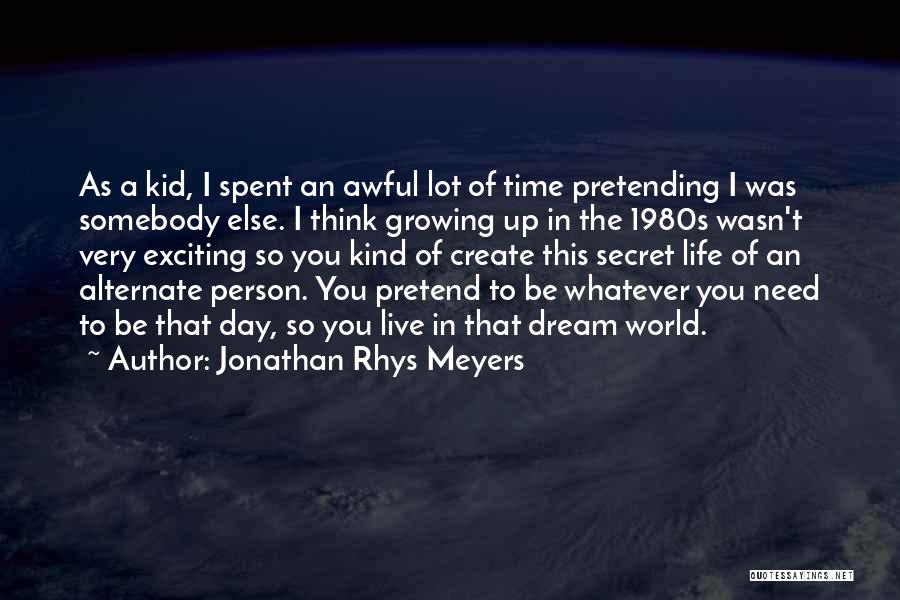 An Exciting Life Quotes By Jonathan Rhys Meyers