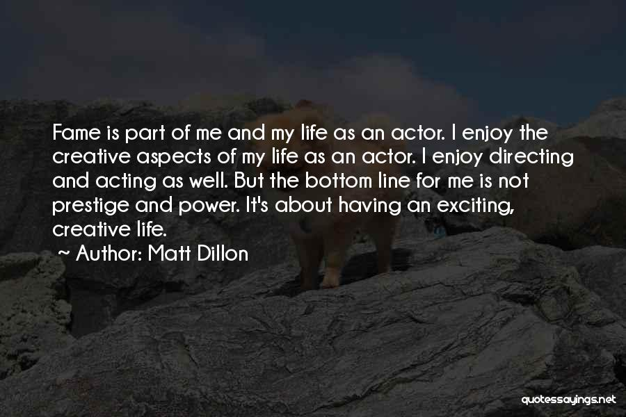An Exciting Life Quotes By Matt Dillon