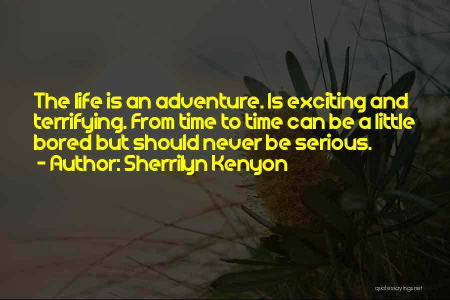 An Exciting Life Quotes By Sherrilyn Kenyon