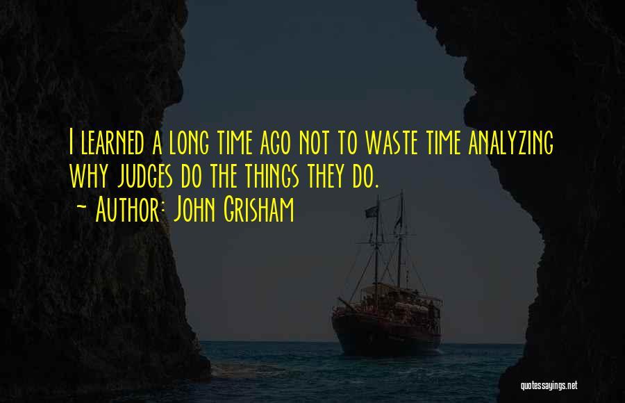 Analyzing Things Quotes By John Grisham