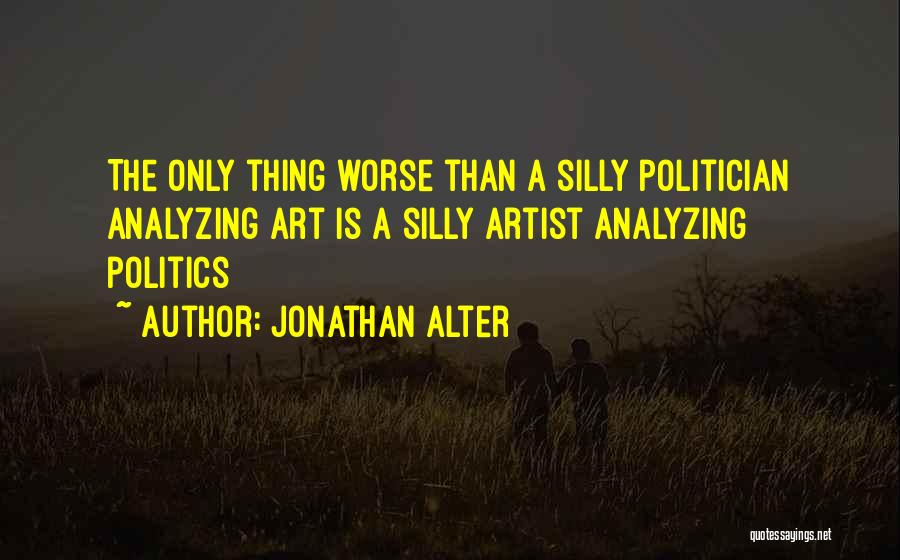 Analyzing Things Quotes By Jonathan Alter