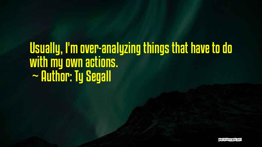 Analyzing Things Quotes By Ty Segall