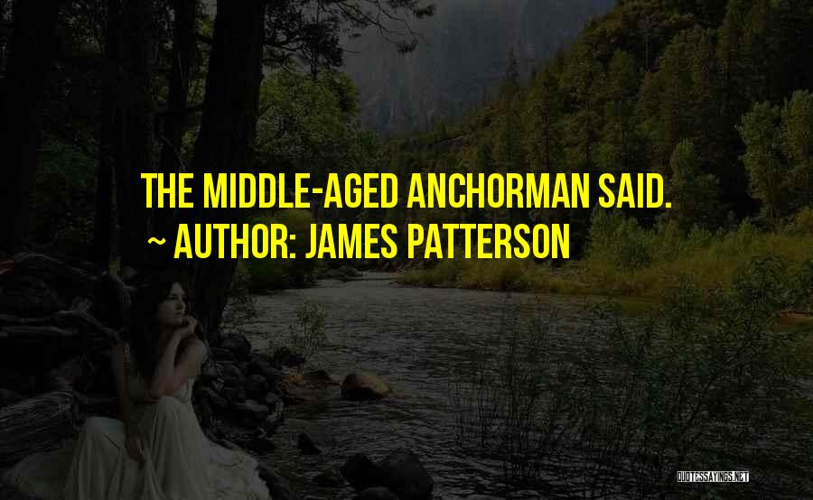 Anchorman Quotes By James Patterson