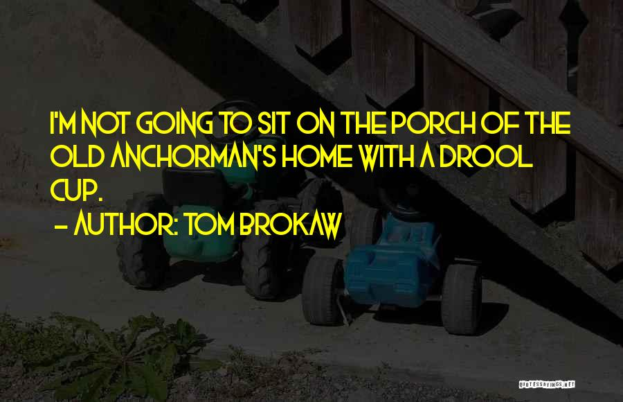 Anchorman Quotes By Tom Brokaw