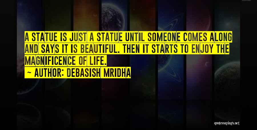 And Then Someone Comes Along Quotes By Debasish Mridha