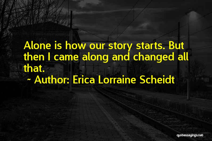 And Then Someone Comes Along Quotes By Erica Lorraine Scheidt