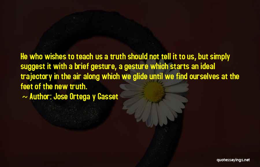 And Then Someone Comes Along Quotes By Jose Ortega Y Gasset