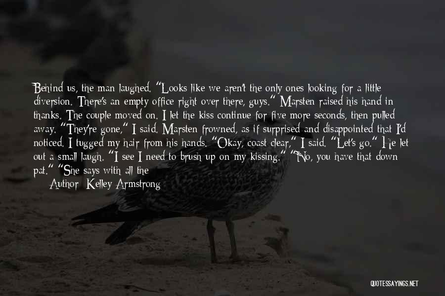 And Then Someone Comes Along Quotes By Kelley Armstrong