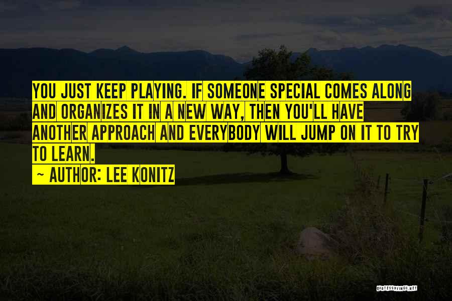 And Then Someone Comes Along Quotes By Lee Konitz