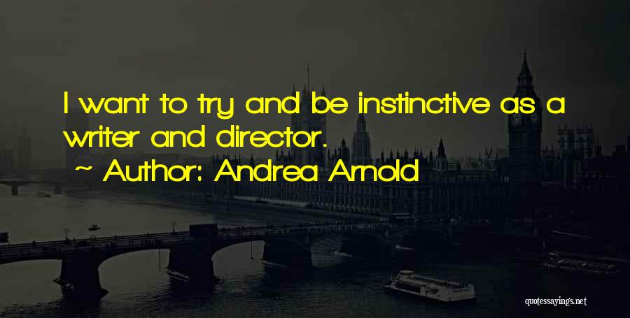 Andrea Arnold Quotes 1341896
