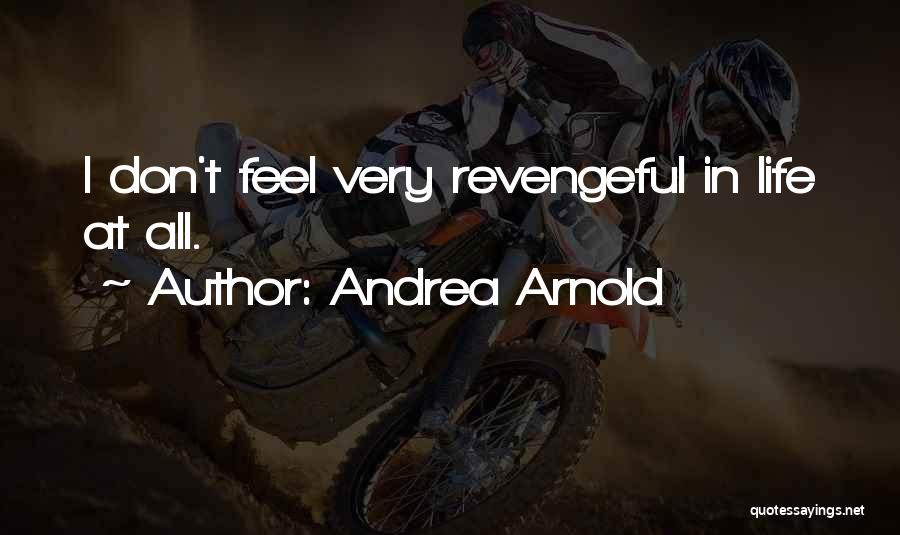 Andrea Arnold Quotes 1617215