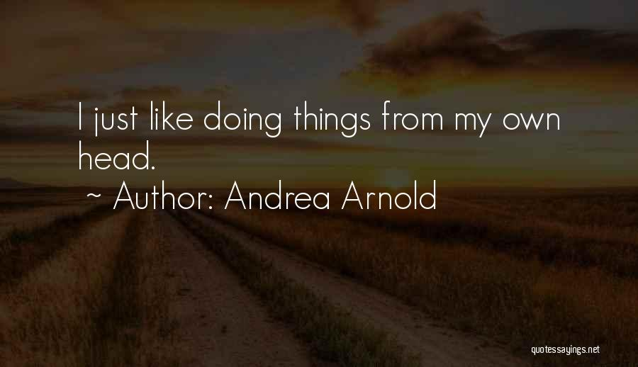 Andrea Arnold Quotes 1791833