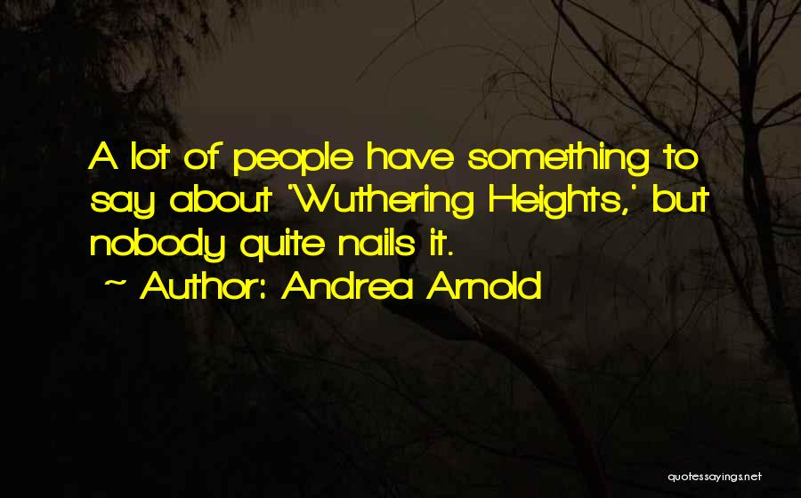 Andrea Arnold Quotes 245118