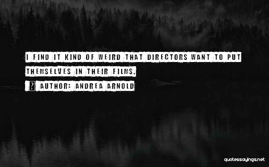 Andrea Arnold Quotes 490931