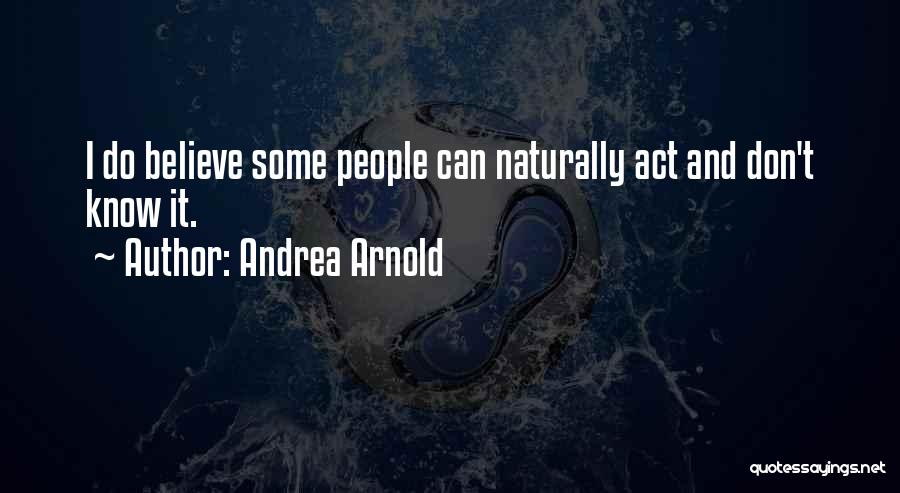 Andrea Arnold Quotes 799337