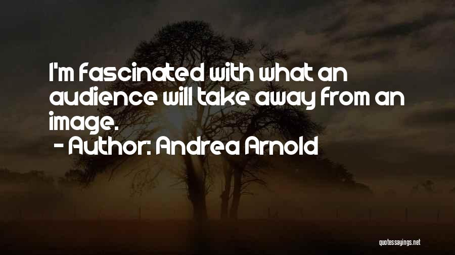 Andrea Arnold Quotes 874141