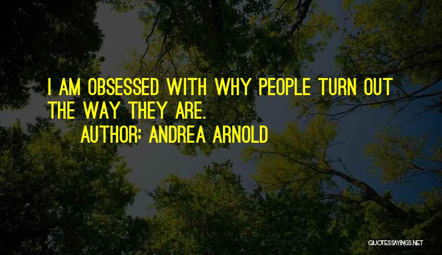 Andrea Arnold Quotes 953542