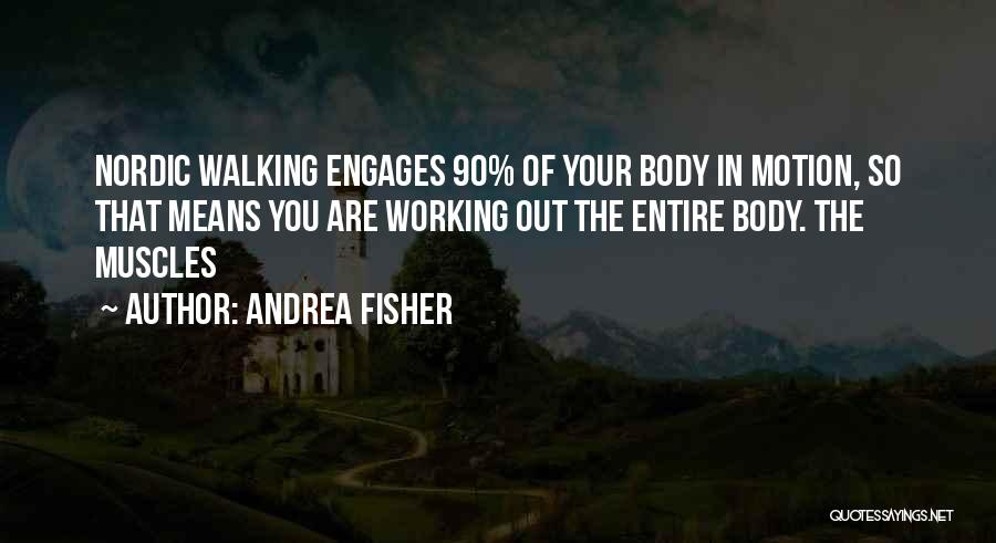 Andrea Fisher Quotes 550302