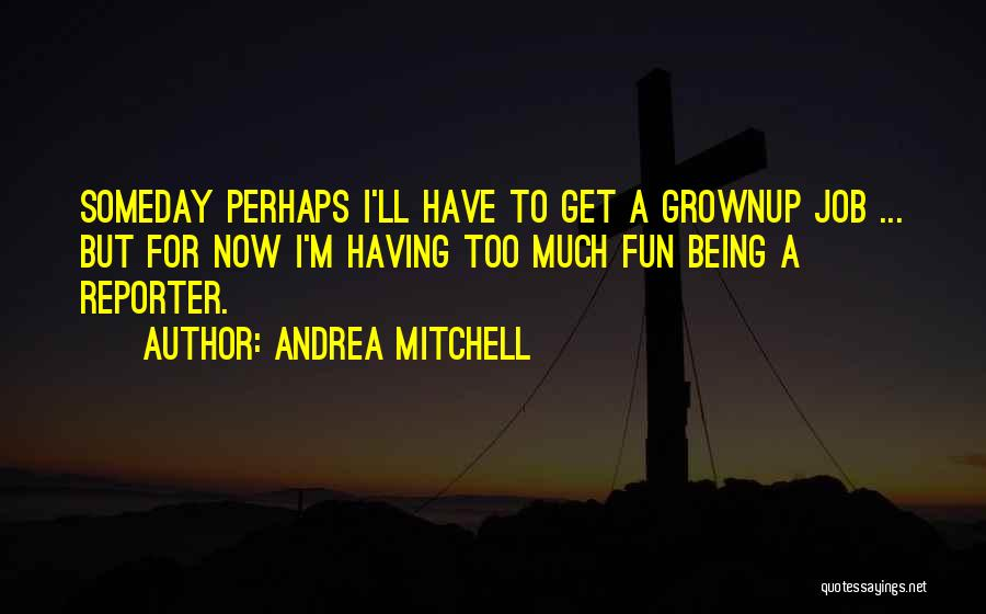 Andrea Mitchell Quotes 1851399
