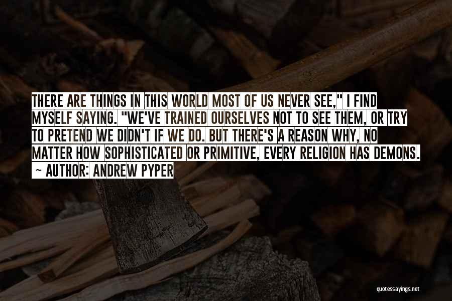 Andrew Pyper Quotes 698618