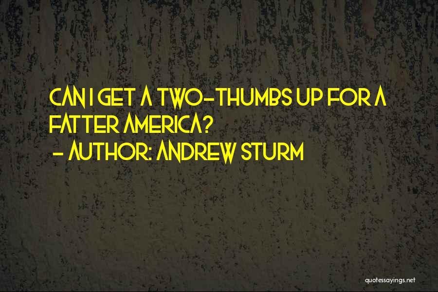 Andrew Sturm Quotes 1298772