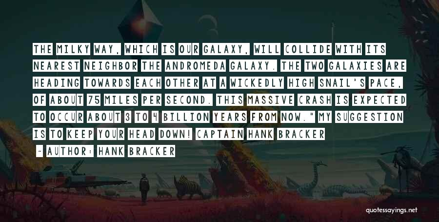 Andromeda Galaxy Quotes By Hank Bracker