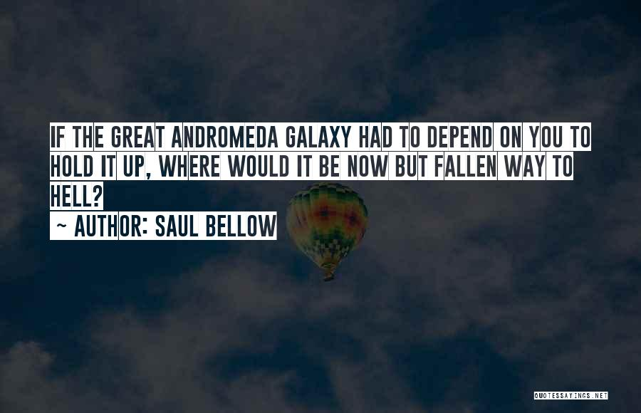 Andromeda Galaxy Quotes By Saul Bellow