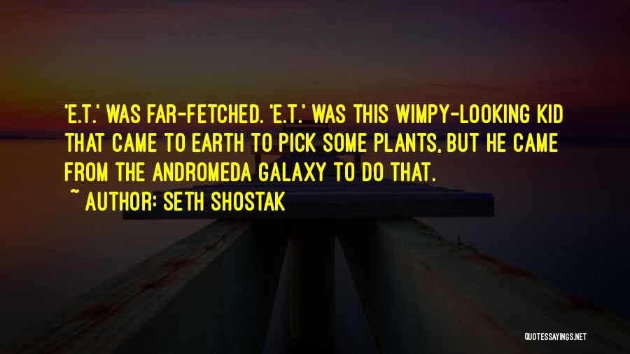 Andromeda Galaxy Quotes By Seth Shostak