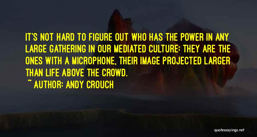 Andy Crouch Quotes 720700