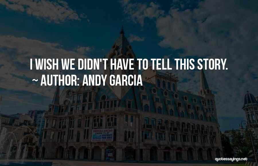 Andy Garcia Quotes 1567737