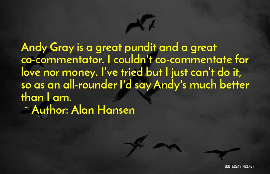 Andy Gray Best Quotes By Alan Hansen