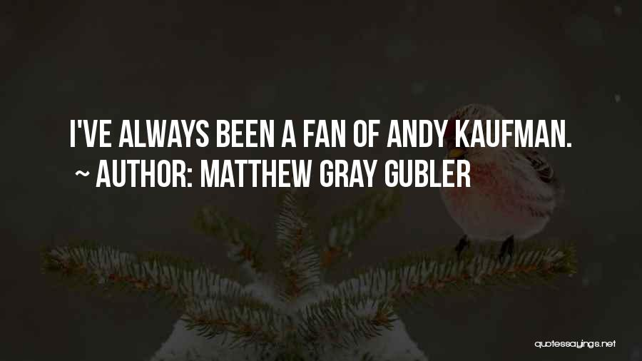 Andy Gray Best Quotes By Matthew Gray Gubler