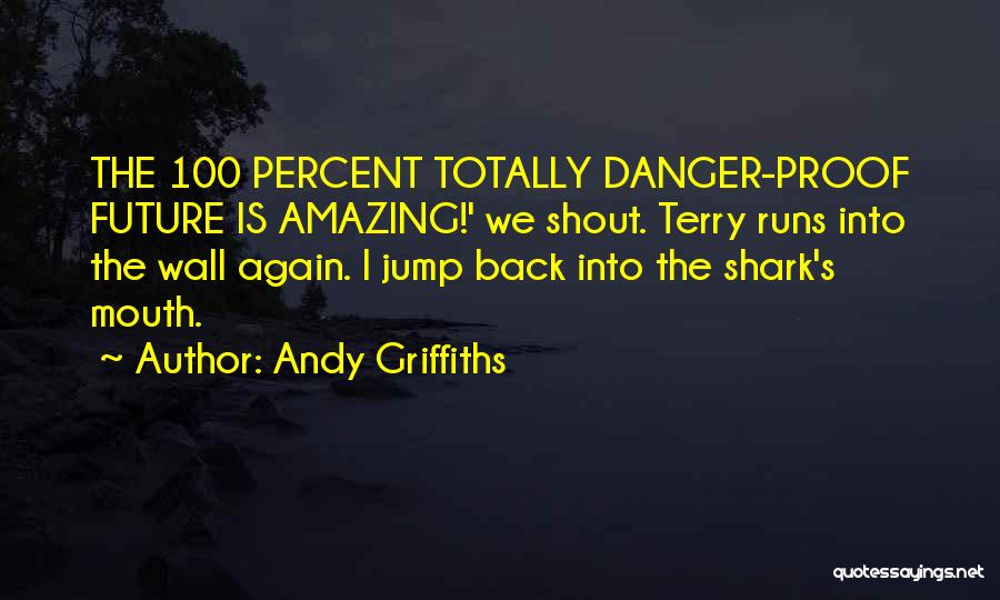 Andy Griffiths Quotes 703382