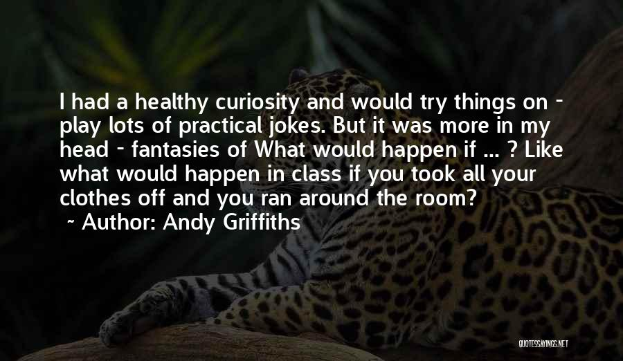 Andy Griffiths Quotes 987025