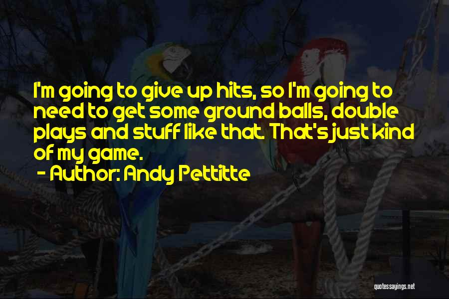 Andy Pettitte Quotes 1854083