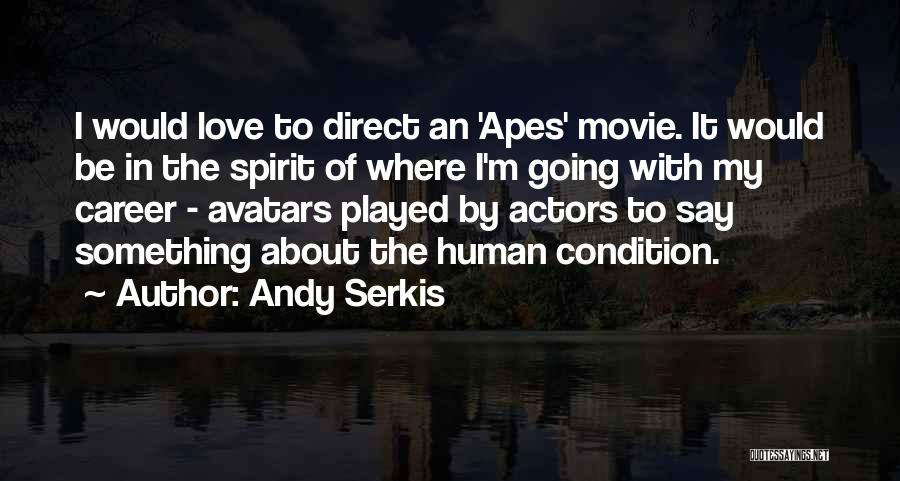 Andy Serkis Quotes 1219071