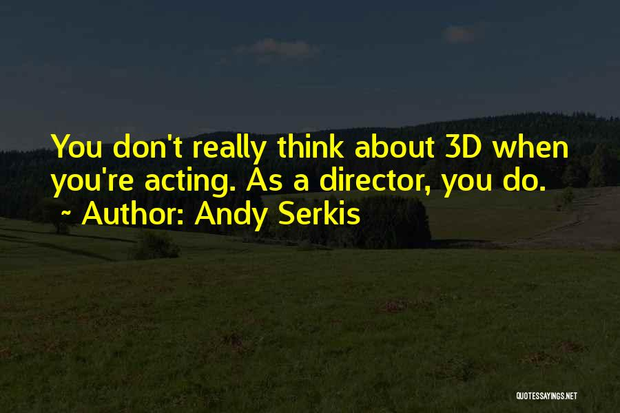 Andy Serkis Quotes 447374