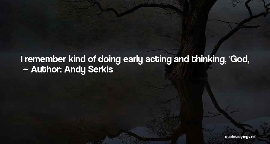 Andy Serkis Quotes 594007