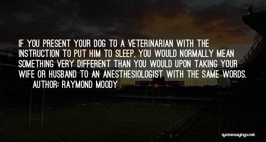 Anesthesiologist Quotes By Raymond Moody