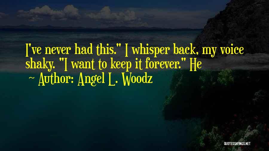 Angel L. Woodz Quotes 1243066
