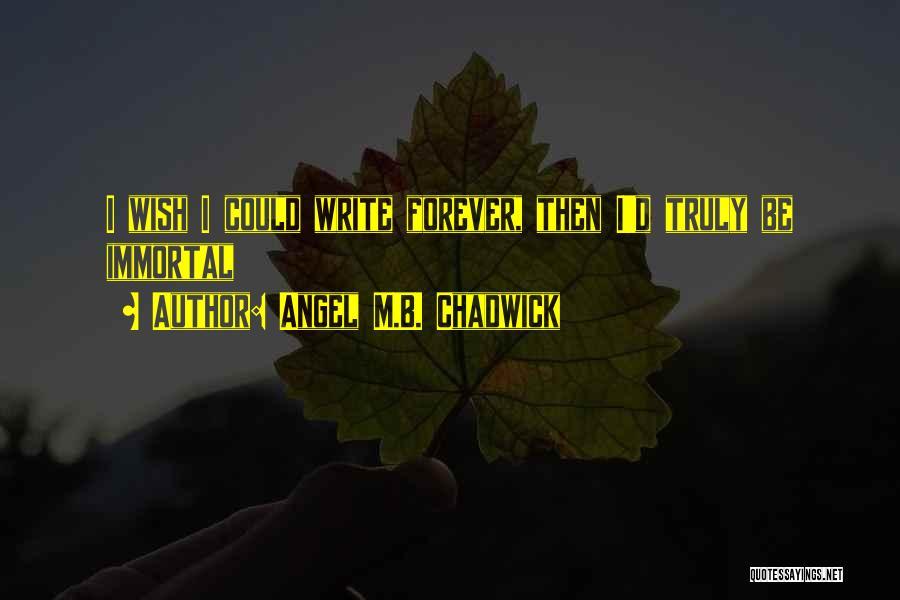 Angel M.B. Chadwick Quotes 418882