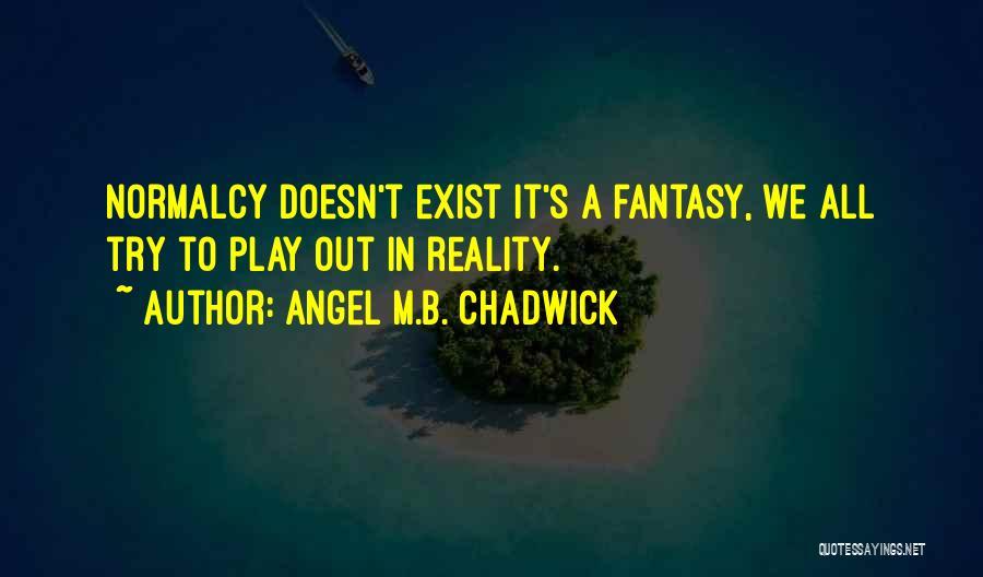 Angel M.B. Chadwick Quotes 482924