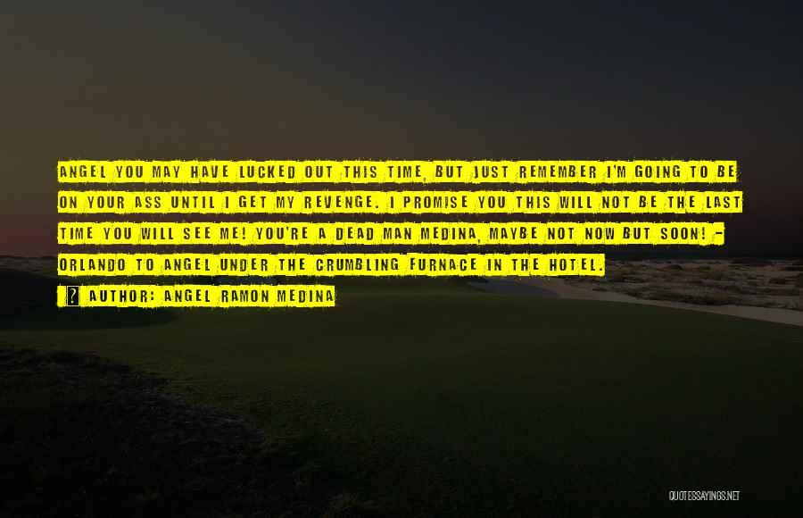 Angel Ramon Medina Quotes 1534222