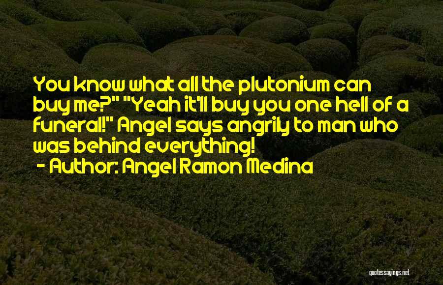 Angel Ramon Medina Quotes 425880