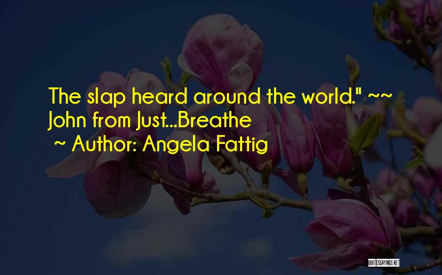 Angela Fattig Quotes 1836783